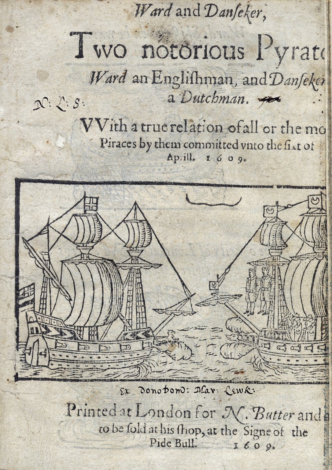 [Newes from sea, of two notorious pyrats Ward the Englishman, and Danseker the Dutchman.] Ward and Danseker, tvvo notorious pyrate[s,] ...