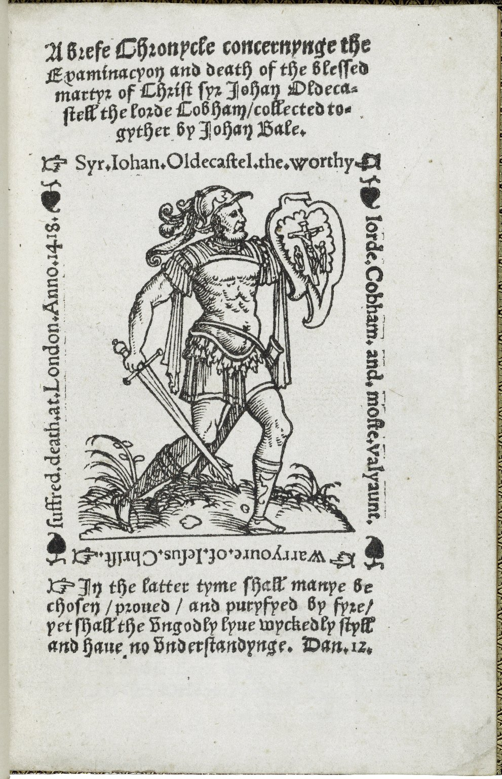 A brefe chronycle concernynge the examinacyon and death of the blessed martyr of Christ syr Iohan Oldecastell the lorde Cobham, collected togyther by Iohan Bale. ...