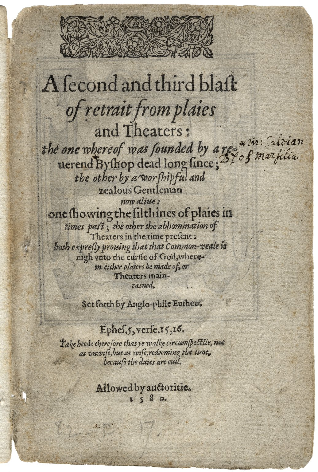 A second and third blast of retrait from plaies and theaters: the one whereof was sounded by a reuerend byshop dead long since; the other by a worshipful and zealous gentleman now aliue: one showing the filthines of plaies in times past; the other the abhomination of theaters in the time present: both expresly prouing that that common-weale is nigh vnto the cursse of God, wherein either plaiers be made of, or theaters maintained. Set forth by Anglo-phile Eutheo.