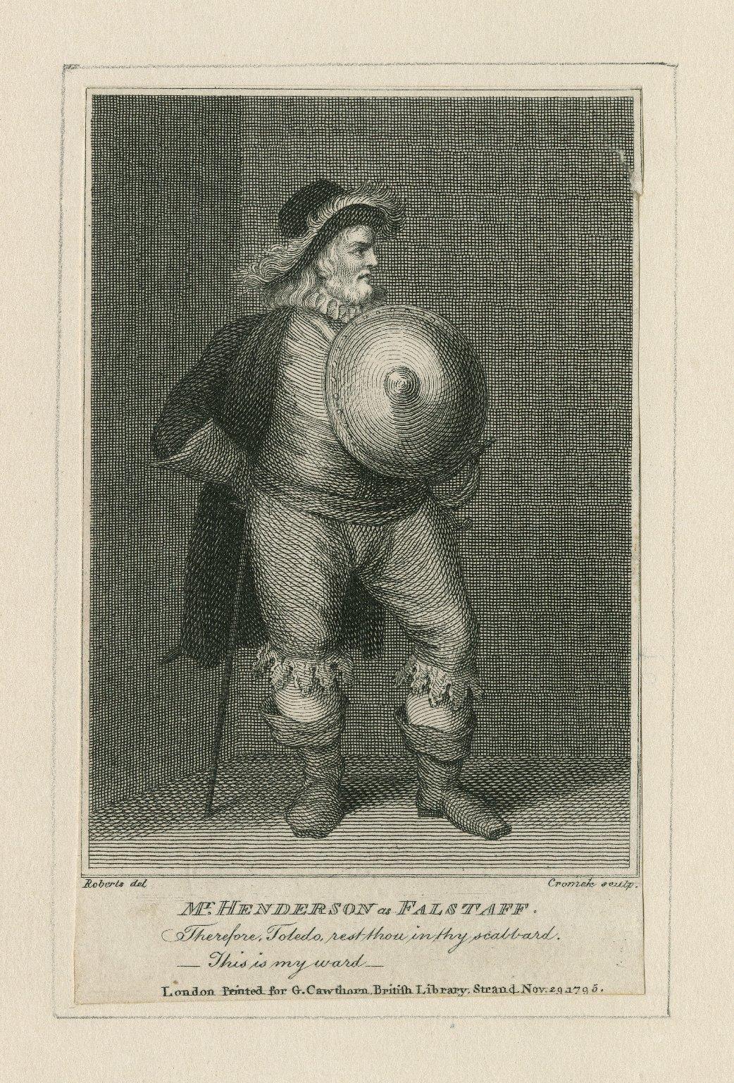 Mr. Henderson as Falstaff [graphic] : [in Kenrick's Falstaff's wedding] : Therefore, Toledo, rest thou ... / Roberts, del. ; Cromek, sculp.