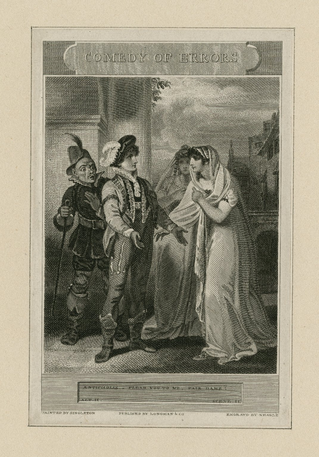 Comedy of errors, Antipholis: Plead you to me, fair dame? Act II, scene II [graphic] / painted by Singleton ; engrav'd by Neagle.