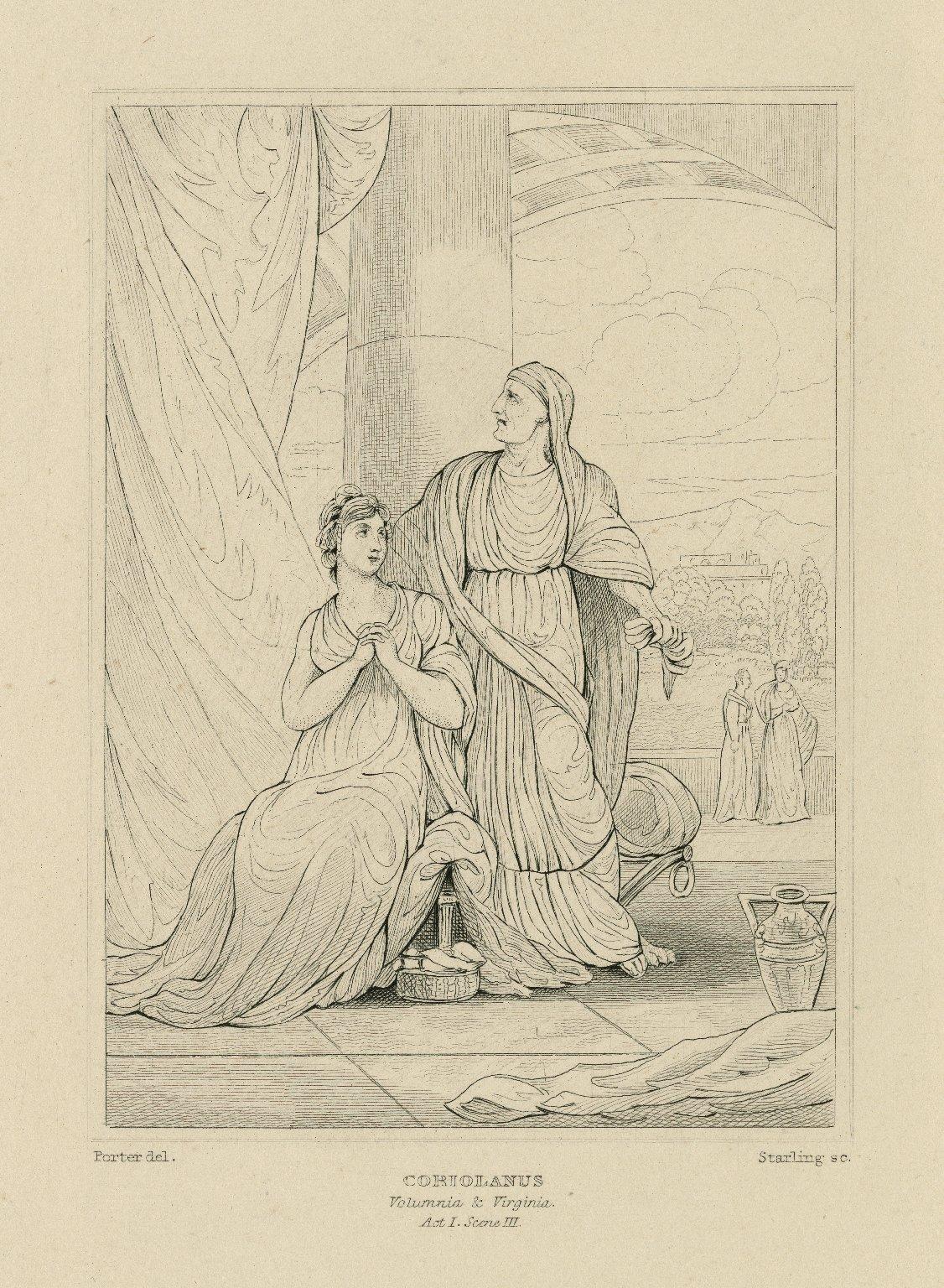 Coriolanus: Volumnia & Virginia [sic], act I, scene III [graphic] / Porter, del. ; Starling, sc.