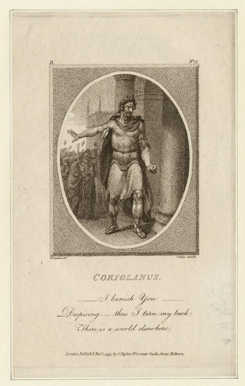 Coriolanus [character in play of that name] I banish you ... Despising ... thus I turn my back: There is a world elsewhere [graphic] / H. Singleton, del. ; C. Taylor, excudit.