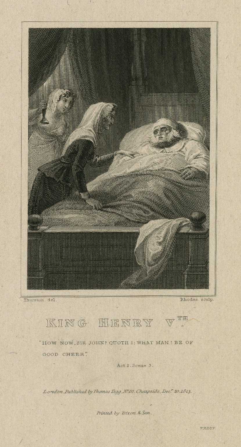 King Henry Vth: How now, sir John? quoth I. What man! be of good cheer ; act 2, scene 3 [graphic] / Thurston, del. ; Rhodes sculp.