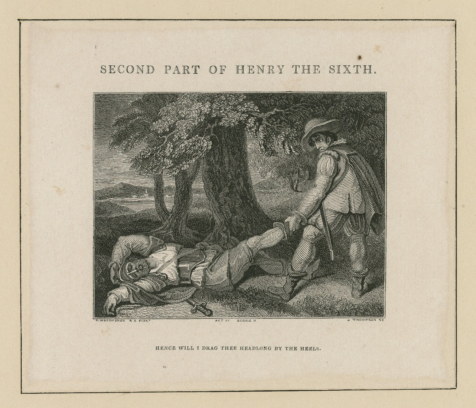 Second part of Henry the Sixth: Hence will I drag thee headlong by the heels, act IV, scene x ... [graphic] / S. Woodforde R.A. pinxt. ; J. Thompson sc.