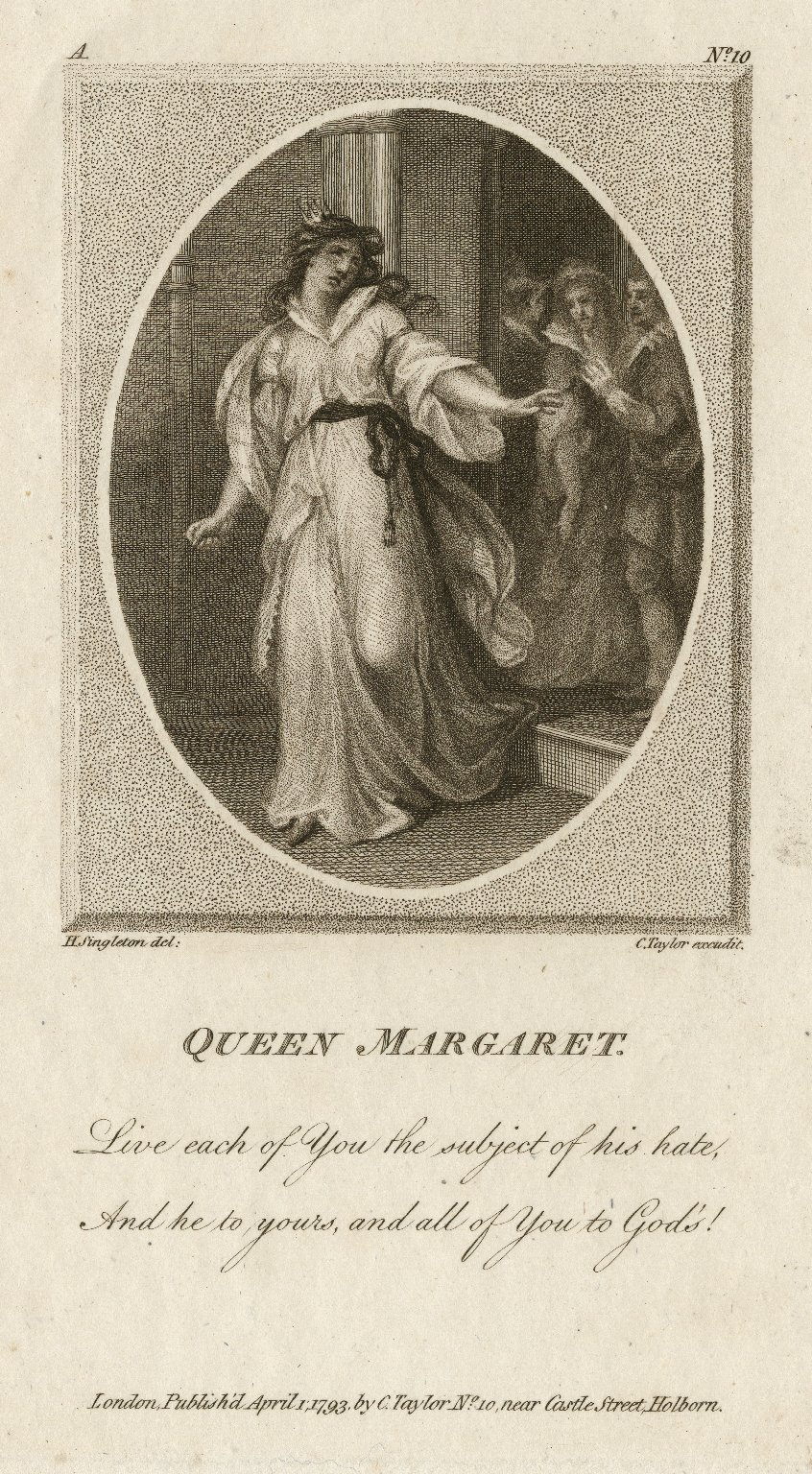 Queen Margaret: Live each of you the subject of his hate, and he to yours, and all of you to God's! [King Henry VI, pt. 3, character in the play] [graphic] / H. Singleton's del ; C. Taylor excudit.