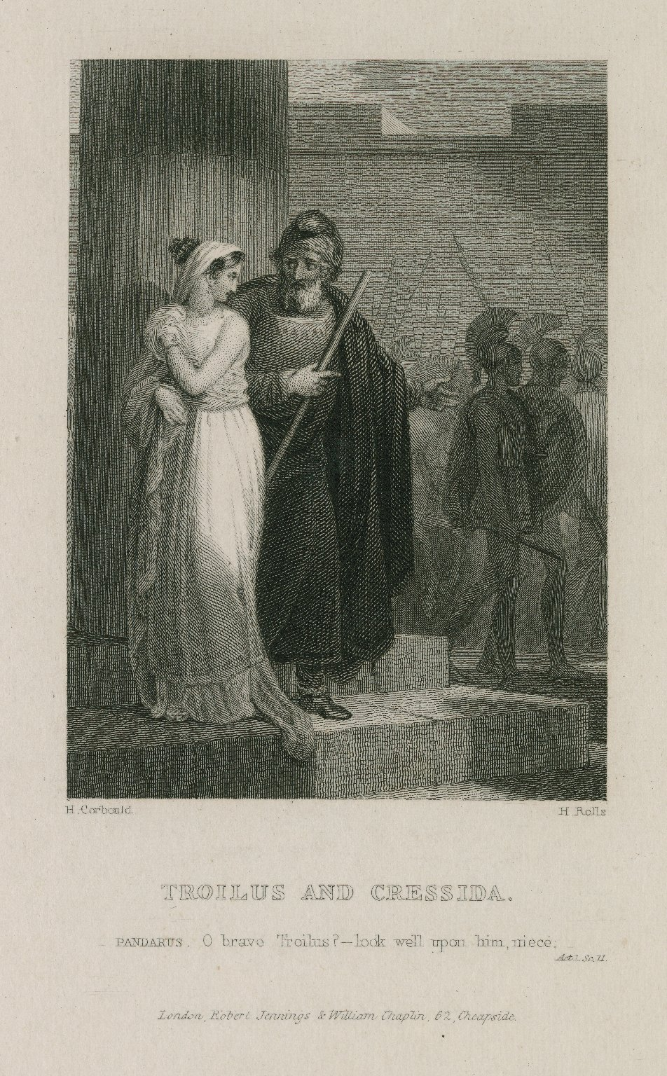Troilus and Cressida, Pandarus: O brave Troilus? look well upon him, niece, act 1, sc. 2 [graphic] / H. Corbould ; H. Rolls.