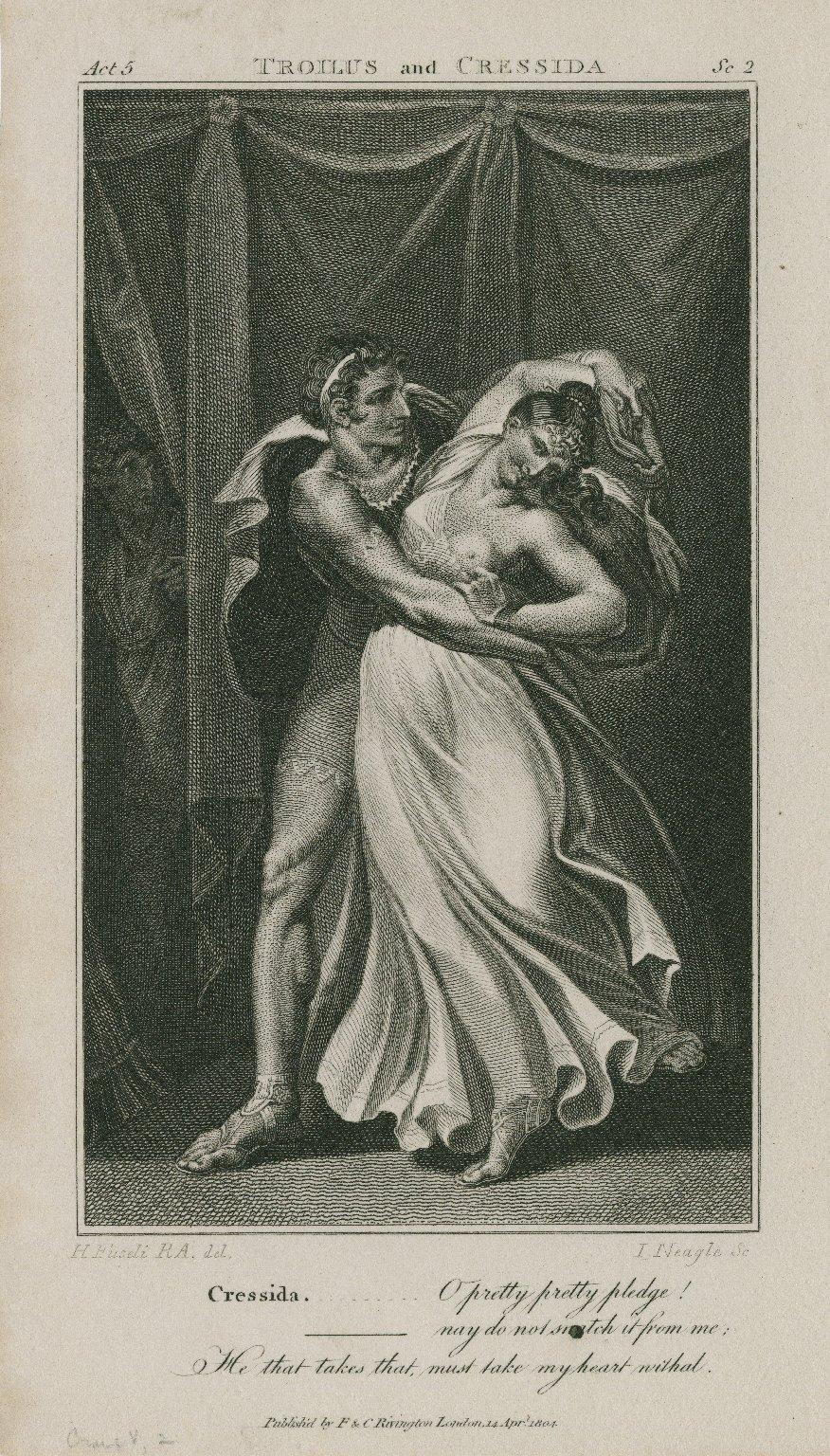 Troilus and Cressida, act 5, sc. 2, Cressida: O pretty pretty pledge! -- nay do not snatch it from me ... [graphic] / H. Fuseli R.A., del. ; I Neagle, sc.