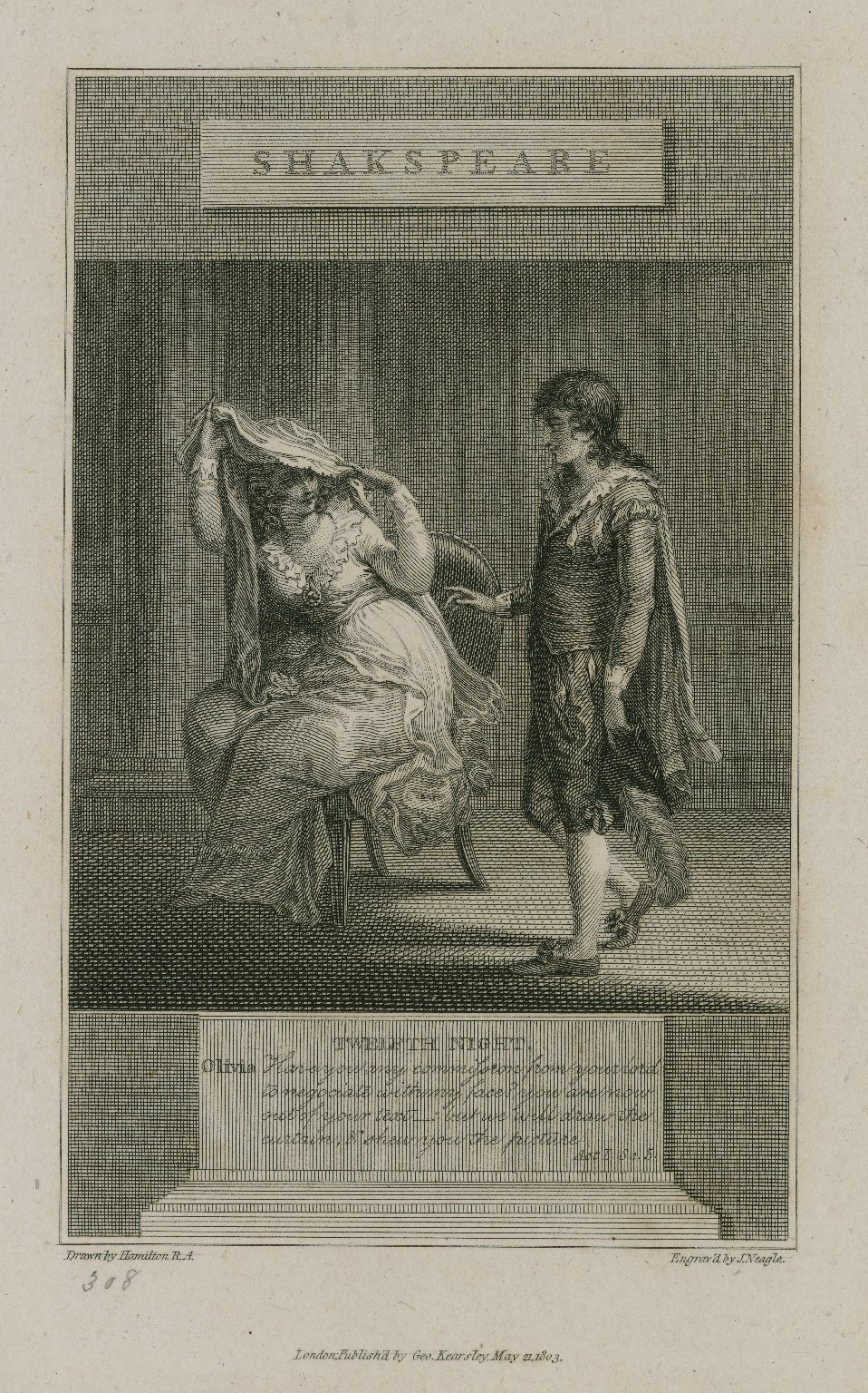 Twelfth night, Olivia: Have you any commission from your Lord to negociate with my face? ... act I, sc. 5 [graphic] / drawn by Hamilton, R.A. ; engrav'd by J. Neagle.