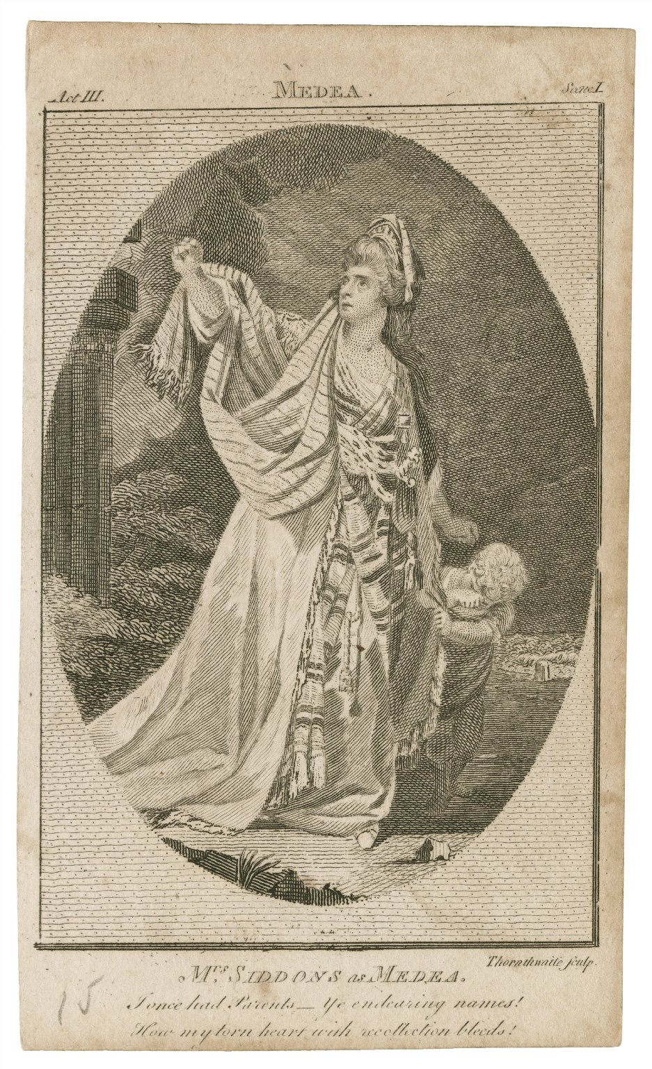 Mrs. Siddons as Medea [in Glover's Medea] act III, scene I: I once had parents -- Ye endearing names! ... [graphic] / Thornthwaite Sculp.