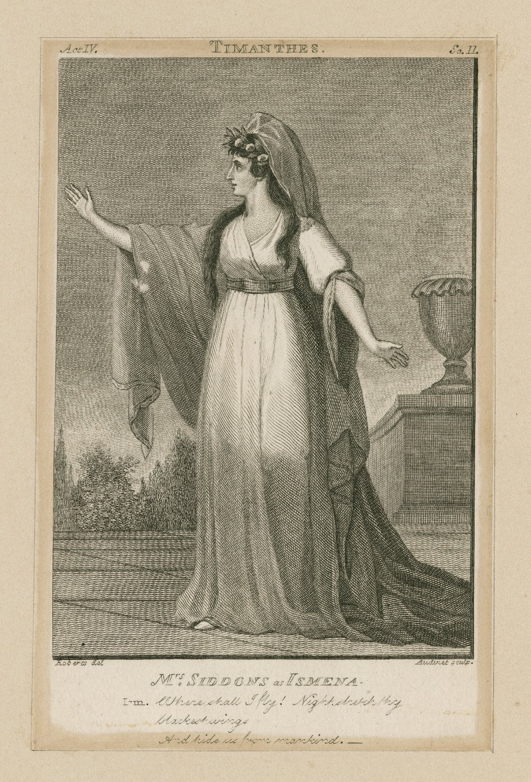 Mrs. Siddons as Ismena [graphic] : [in Hoole's] Timanthes, act IV, sc. 11 : Ism.: Where shall I fly! ... / Roberts, del. ; Audinet, sculp.