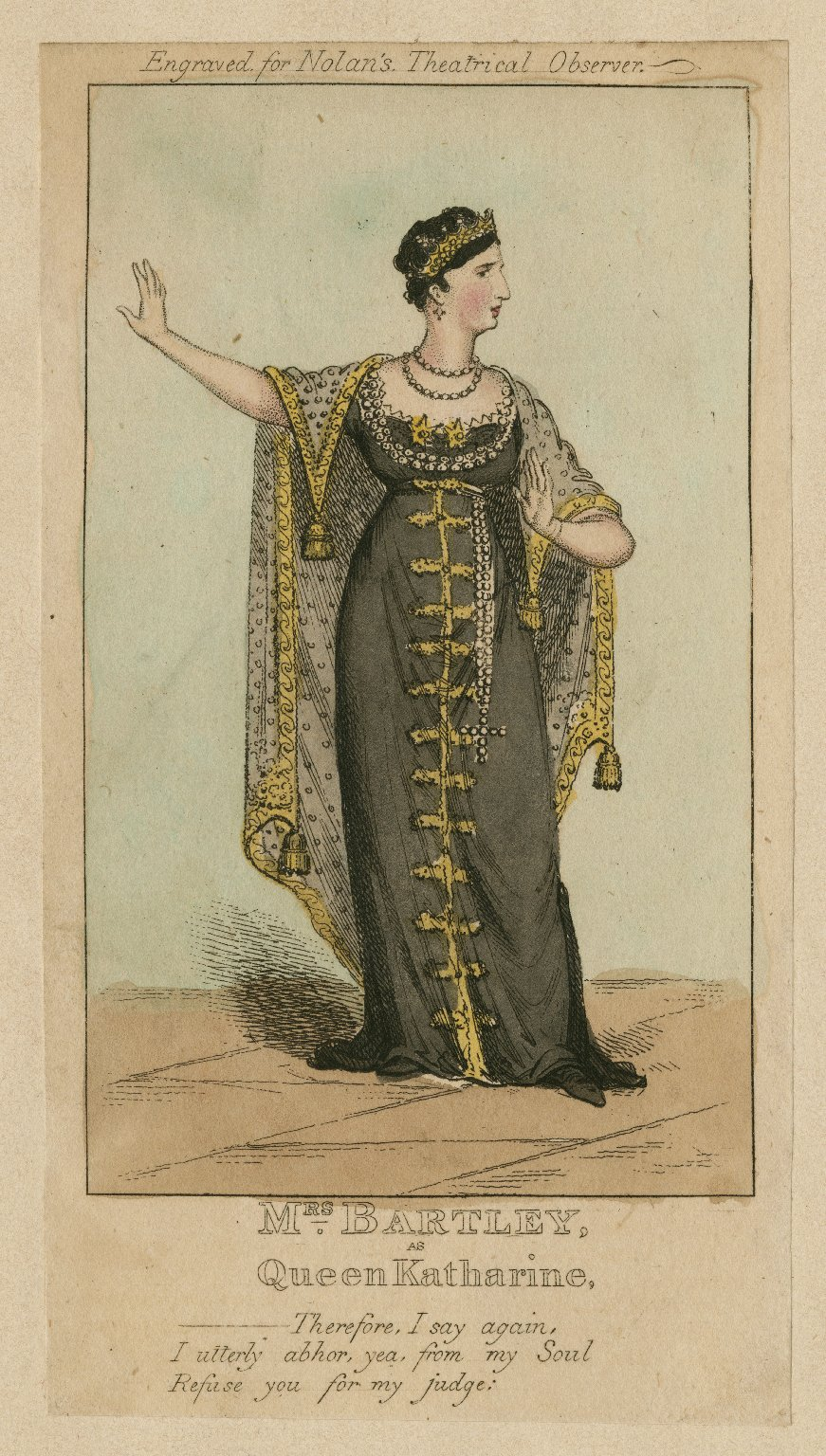 Mrs. Bartley as Queen Katharine [in Shakespeare's Henry VIII]: Therefore I say again, I utterly abhor, yea from my Soul, Refuse you for my judge [graphic].