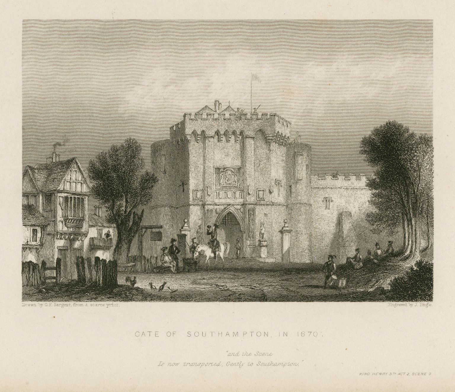 "Gate of Southampton in 1670, ""and the scene is now transported,"" King Henry 5th, act 2, scene 2 [graphic] / drawn by G.F. Sargent from a scarce print ; engraved by J. Tingle."