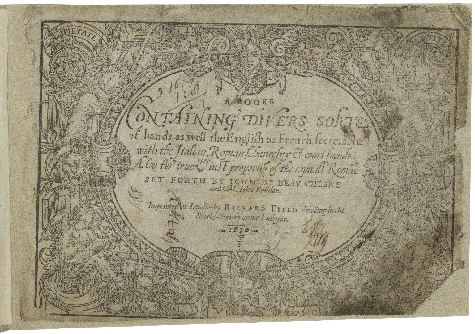 A booke containing diuers sortes of hands, as well the English as French secretarie with the Italian, Roman, chancelry & court hands. Also the true & iust proportio[n] of the capitall Roma[n]e set forth by Iohn de Beau Chesne and M. Iohn Baildon.