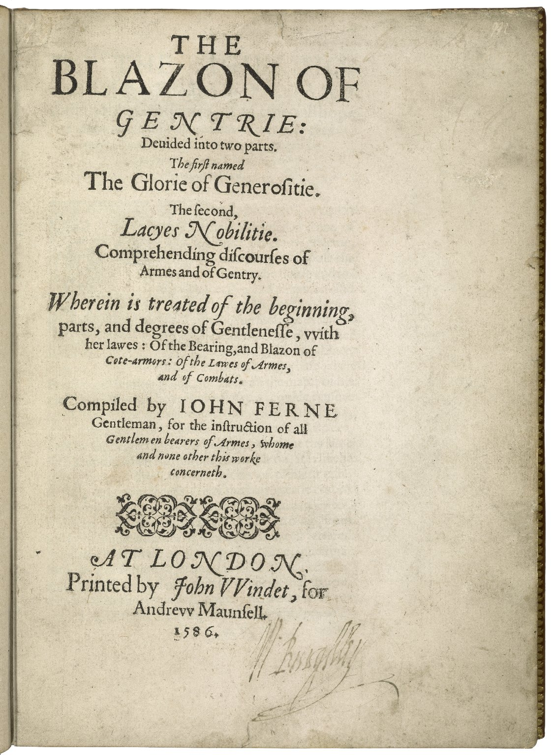 The blazon of gentrie: deuided into two parts. The first named The glorie of generositie. The second, Lacyes nobilitie. Comprehending discourses of armes and of gentry. Wherein is treated of the beginning, parts, and degrees of gentlenesse, vvith her lawes: of the bearing, and blazon of cote-armors: of the lawes of armes, and of combats. / Compiled by Iohn Ferne Gentleman, for the instruction of all gentlemen bearers of armes, whome and none other this worke concerneth.