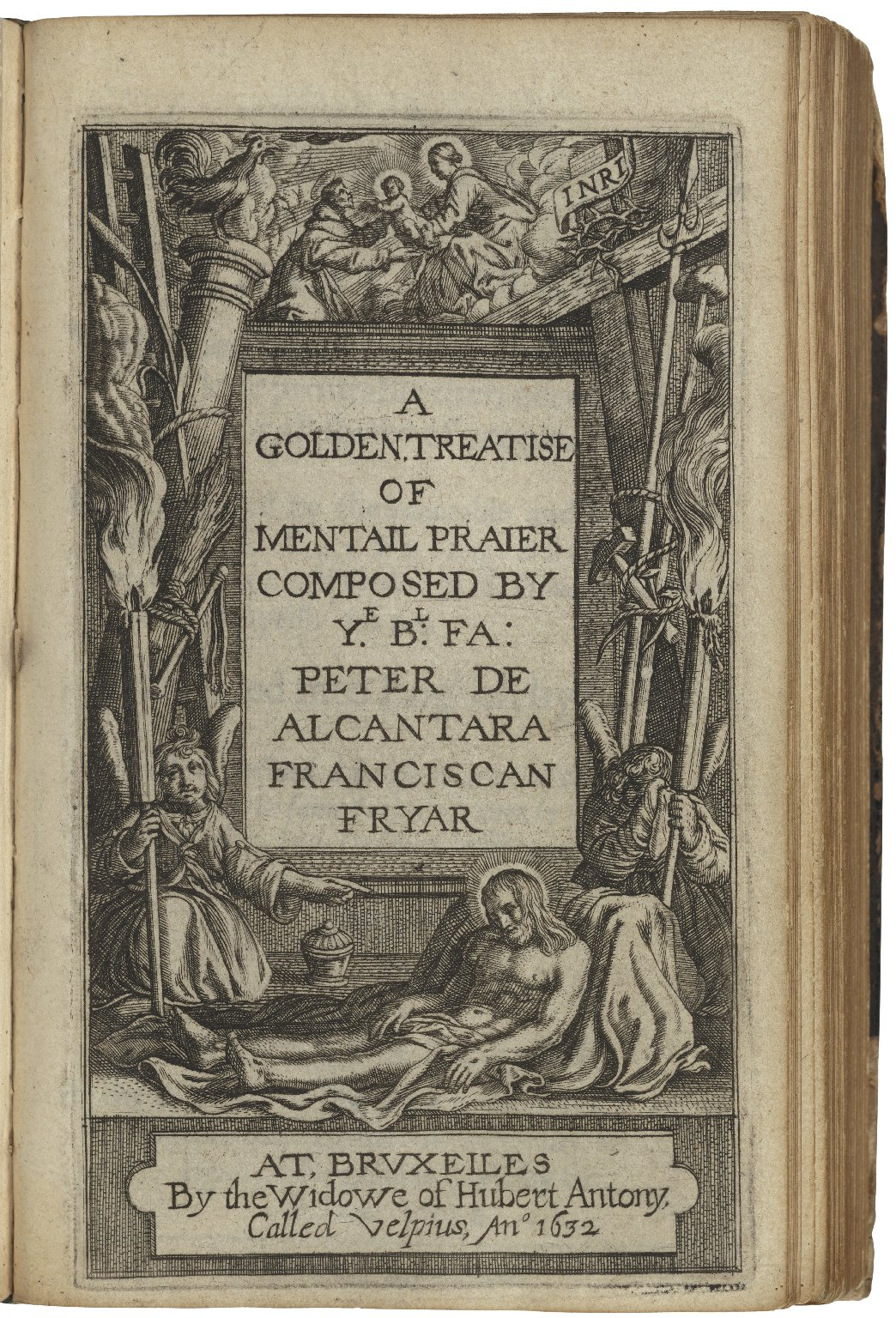 A golden treatise of mentall praier, with diuerse spirituall rules and directions, no lesse profitable then necessarie for all sortes of people. First composed by the venerable and blessed father, Fr. Peter de Alcantara, of the Seraphicall Order of S. Fra