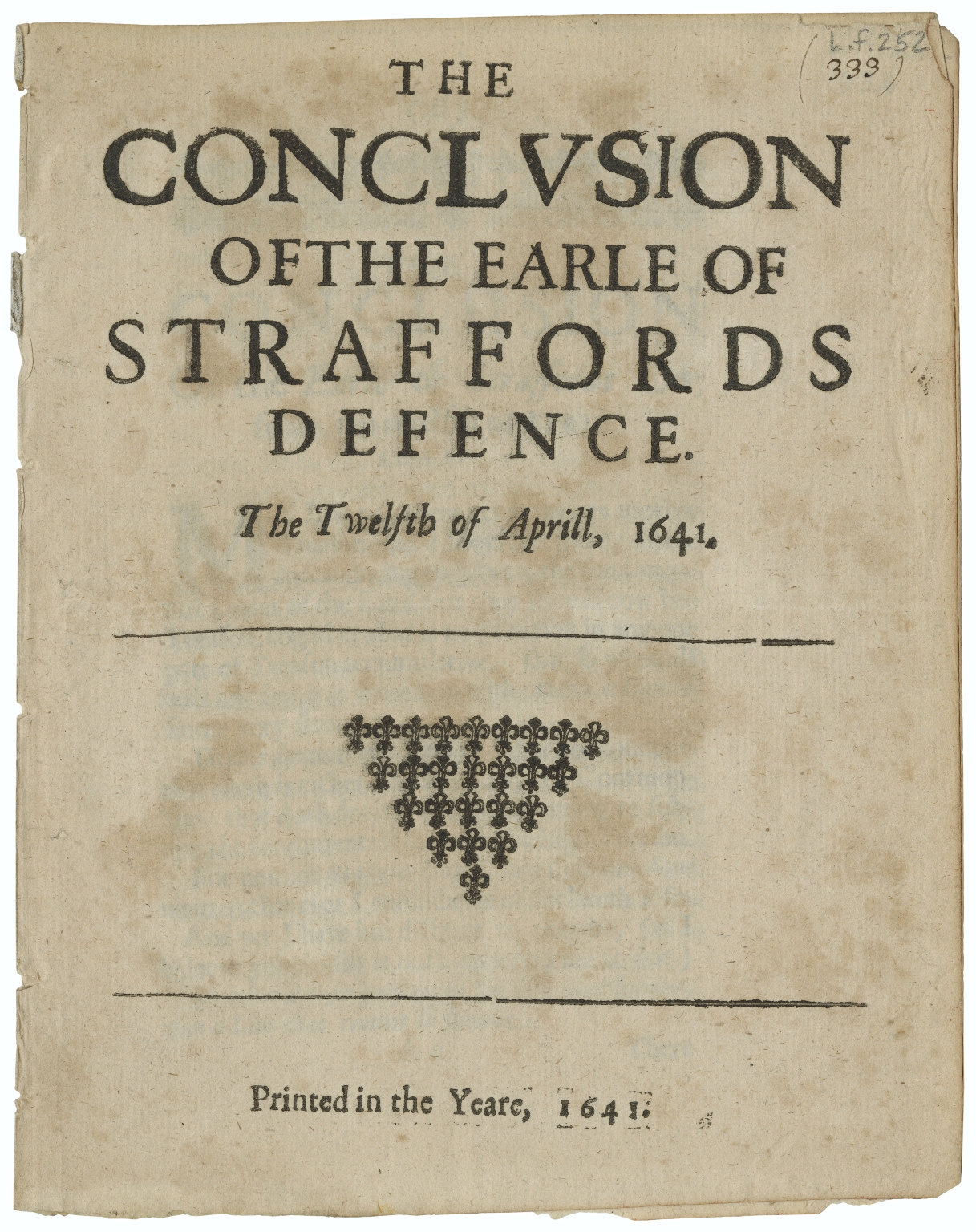 Strafford, Thomas Wentworth, Earl of, 1593-1641. The conclusion of the Earle of Straffords defence, the twelfth of Aprill, 1641 1641