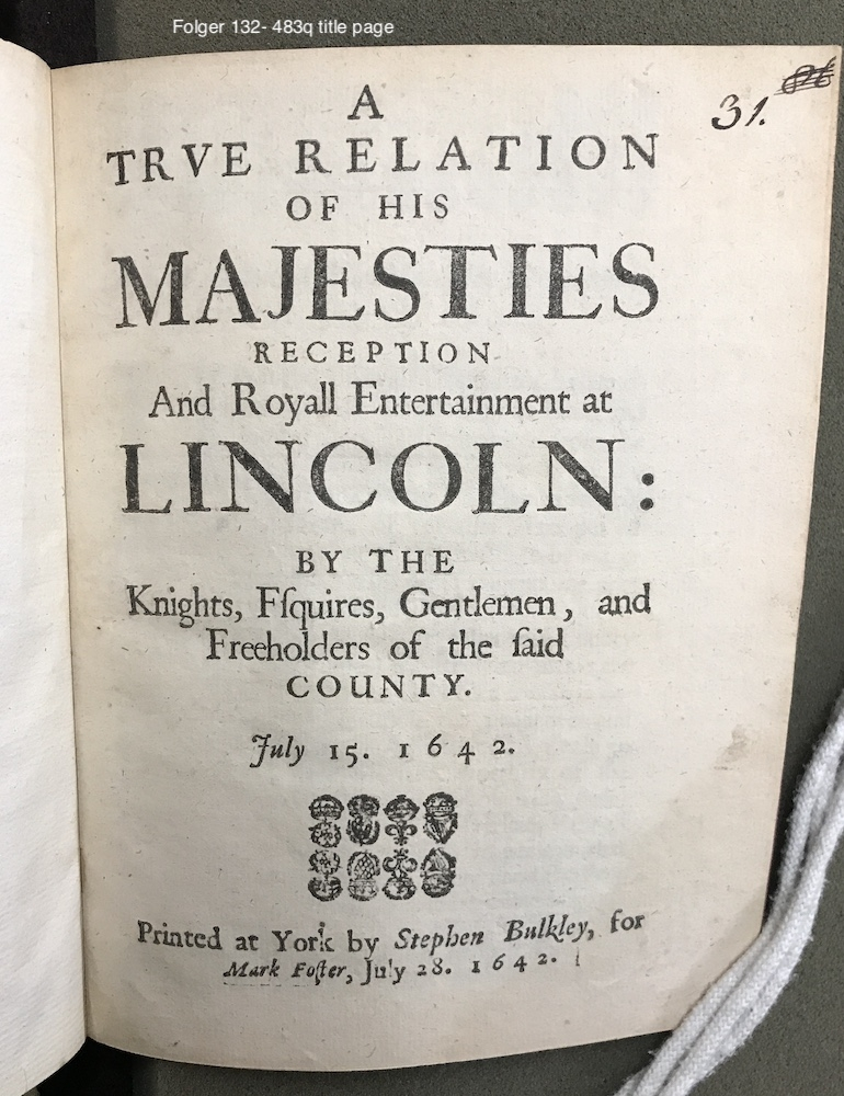 A true relation of His Majesties reception and royall entertainment at Lincoln: by the knights, esquires, gentlemen, and freeholders of the said county. July 15. 1642.