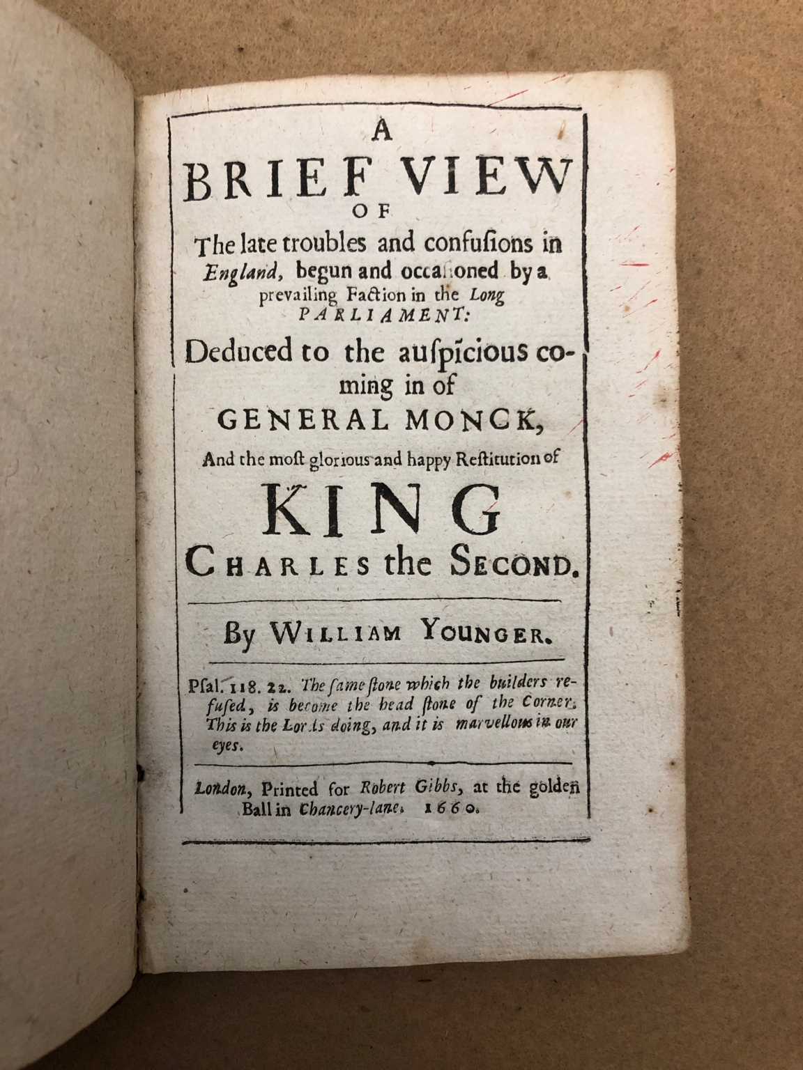 A brief view of the late troubles and confusions in England : begun and occasioned by a prevailing faction in the long Parliament : deduced to the auspĩcious coming in of General Monck : and the most glorious and happy restitution of King Charles the Second / by William Younger.