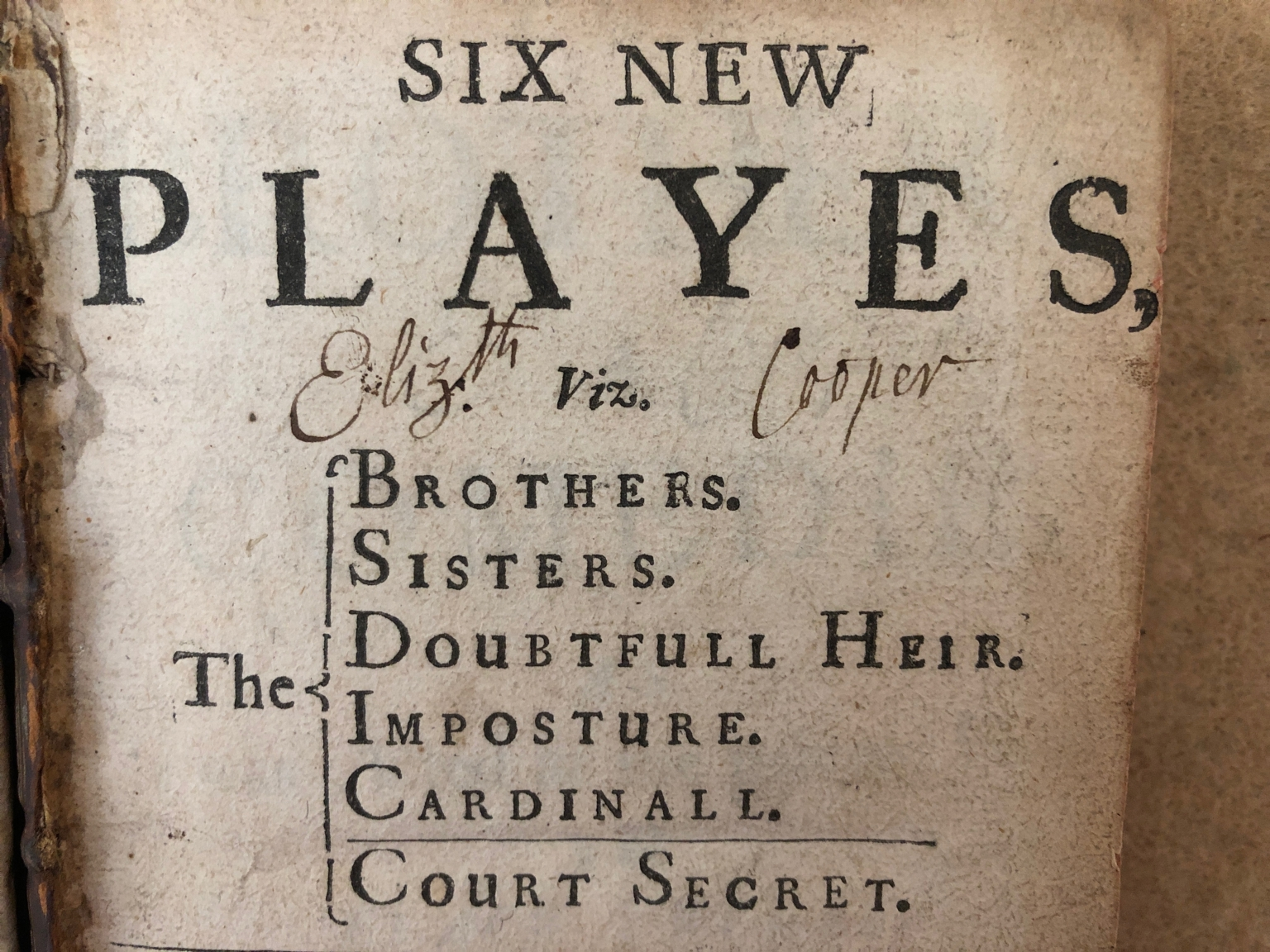 Six new playes : viz. The brothers. Sisters. Doubtfull heir. Imposture. Cardinall. Court secret. The five first were acted at the Private House in Black Fryers with great applause. The last was never acted. All written by James Shirley. Never printed before.